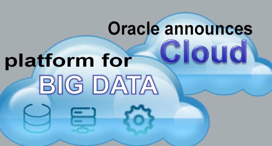 Oracle announces cloud platform for Big Data