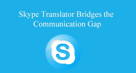 Skype Translator Bridges the Communication Gap