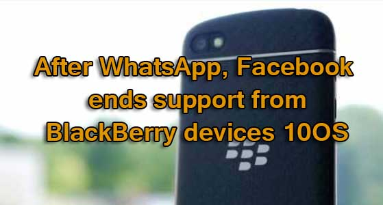 siliconreview After WhatsApp, Facebook ends support from BlackBerry devices 10OS