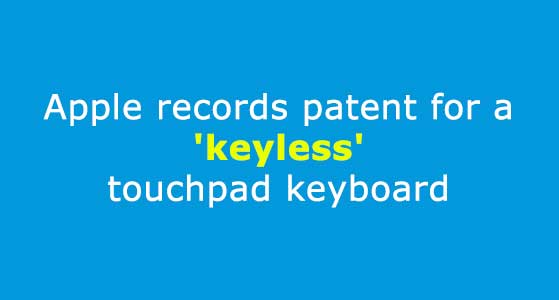 siliconreview Apple records patent for a 'keyless' touchpad keyboard