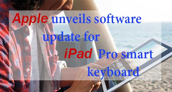 siliconreview Apple unveils software update for iPad Pro smart keyboard