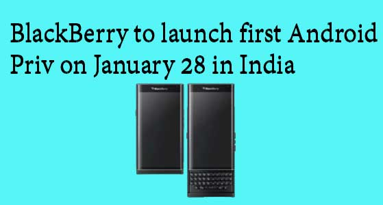 siliconreview BlackBerry to launch first Android smartphone Priv on January 28 in India