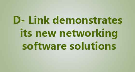 siliconreview D- Link demonstrates its new networking software solutions