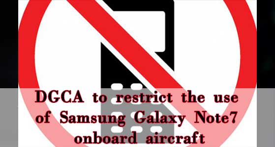 siliconreview DGCA to restrict the use of Samsung Galaxy Note7 onboard aircraft