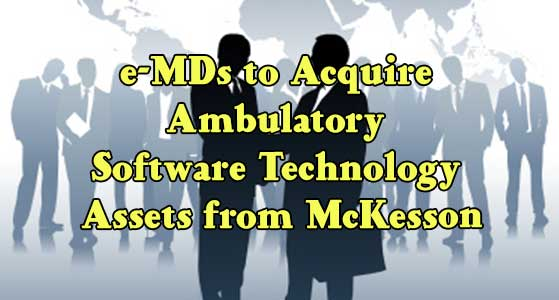 siliconreview e-MDs to Acquire Ambulatory Software Technology Assets from McKesson