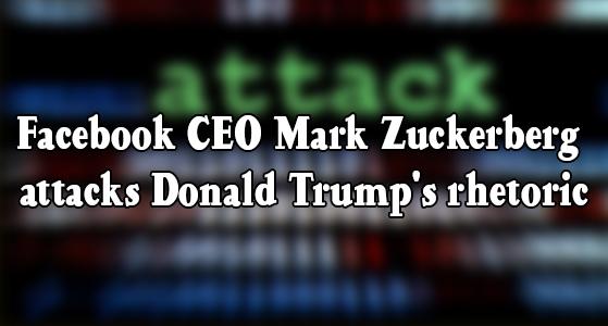 Facebook CEO Mark Zuckerberg attacks Donald Trump's rhetoric