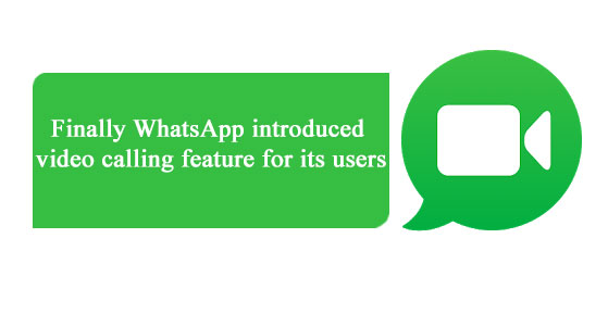 siliconreview Finally WhatsApp introduced video calling feature for its users