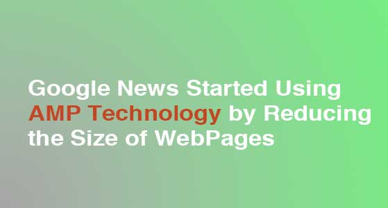 siliconreview Google News Started Using AMP Technology by Reducing the Size of WebPages