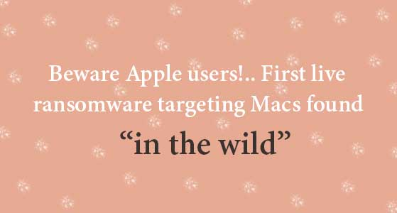 "siliconreview Beware Apple users!.. First live ransomware targeting Macs found ""in the wild"""