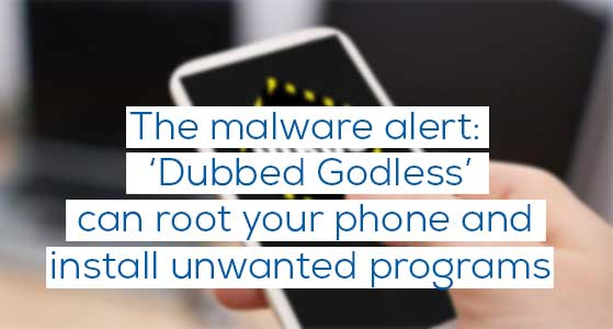 siliconreview The malware alert: 'Dubbed Godless' can root your phone and install unwanted programs