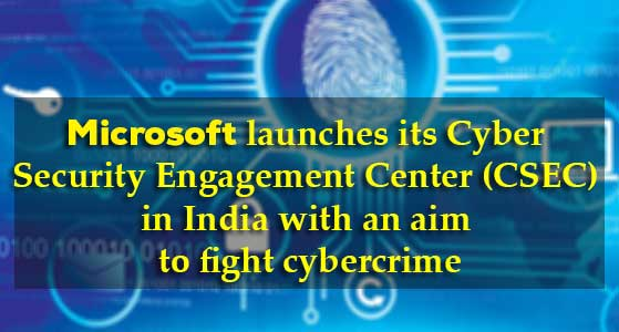 siliconreview Microsoft launches its Cyber Security Engagement Center (CSEC) in India with an aim to fight cybercrime