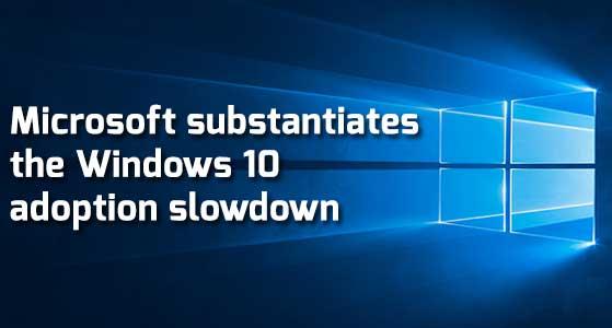 Microsoft substantiates the Windows 10 adoption slowdown