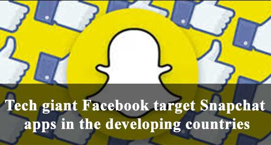 Tech giant Facebook target Snapchat apps in the developing countries