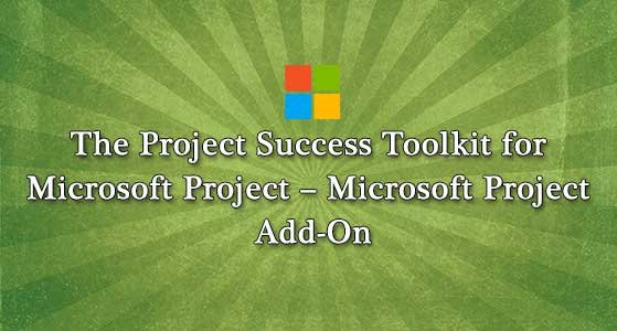 siliconreview The Project Success Toolkit for Microsoft Project – Microsoft Project Add-On