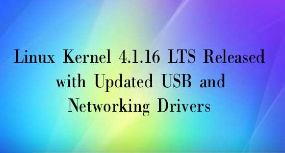 Linux Kernel 4.1.16 LTS Released with Updated USB and Networking Drivers