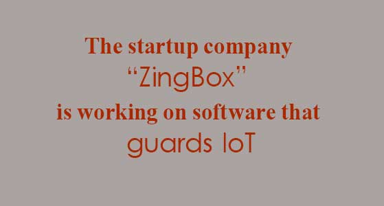 "siliconreview The startup company ""ZingBox"" is working on software that guards IoT"