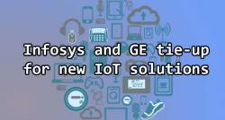 siliconreview-infosys-and-ge-tie-up-for-new-iot-solutions