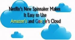 siliconreview-netflixs-new-spinnaker-makes-it-easy-to-use-amazons-and-googles-cloud