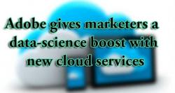siliconreview-adobe-gives-marketers-a-data-science-boost-with-new-cloud-services