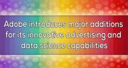 siliconreview-adobe-introduces-major-additions-for-its-innovative-advertising-and-data-science-capabilities-2