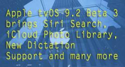 siliconreview-apple-tvos-9-2-beta-3-brings-siri-search-icloud-photo-library-new-dictation-support-and-many-more