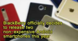 siliconreview-blackberry-officially-decides-to-release-two-non-expensive-android-smartphones-this-year