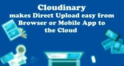 siliconreview-cloudinary-makes-direct-upload-easy-from-browser-or-mobile-app-to-the-cloud
