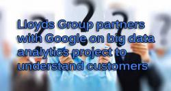 siliconreview-lloyds-group-partners-with-google-on-big-data-analytics-project-to-understand-customers
