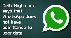 siliconreview-delhi-high-court-says-that-whatsapp-does-not-have-admittance-to-user-data