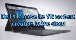 siliconreview-dells-to-move-its-vr-content-creation-to-the-cloud