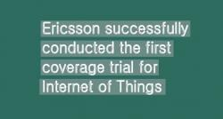 siliconreview-ericsson-successfully-conducted-the-first-coverage-trial-for-internet-of-things