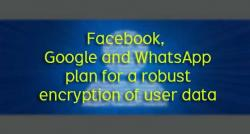 siliconreview-facebook-google-and-whatsapp-plan-for-a-robust-encryption-of-user-data