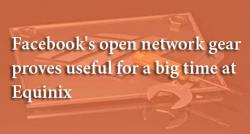 siliconreview-facebooks-open-network-gear-proves-useful-for-a-big-time-at-equinix