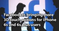 siliconreview-facebook-is-bringing-more-3d-touch-options-for-iphone-6s-and-6s-plus-users