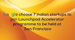 siliconreview-google-choose-7-indian-startups-to-join-launchpad-accelerator-programme-to-be-held-at-san-francisco