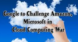 siliconreview-google-to-challenge-amazon-microsoft-in-cloud-computing-war