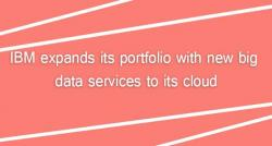 siliconreview-ibm-expands-its-portfolio-with-new-big-data-services-to-its-cloud
