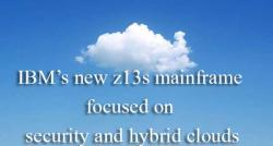 siliconreview-ibms-new-z13s-mainframe-focused-on-security-and-hybrid-clouds