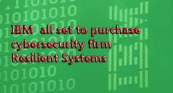 siliconreview-ibm-all-set-to-purchase-cybersecurity-firm-resilient-systems