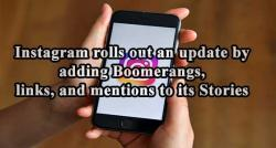 siliconreview-instagram-rolls-out-an-update-by-adding-boomerangs-links-and-mentions-to-its-stories