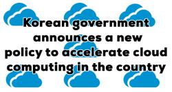 siliconreview-korean-government-announces-a-new-policy-to-accelerate-cloud-computing-in-the-country