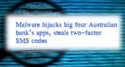 siliconreview-malware-hijacks-big-four-australian-banks-apps-steals-two-factor-sms-codes