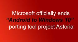 siliconreview-microsoft-officially-ends-android-to-windows-10-porting-tool-project-astoria