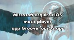 siliconreview-microsoft-acquires-ios-music-player-app-groove-for-ios-app