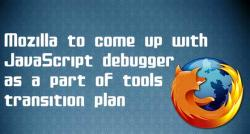 siliconreview-mozilla-to-come-up-with-javascript-debugger-as-a-part-of-tools-transition-plan