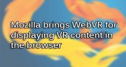 siliconreview-mozilla-brings-webvr-for-displaying-vr-content-in-the-browser