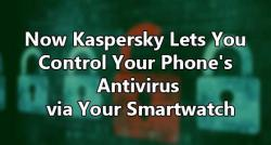 siliconreview-now-kaspersky-lets-you-control-your-phones-antivirus-via-your-smartwatch