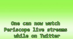 siliconreview-one-can-now-watch-periscope-live-streams-while-on-twitter