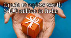 siliconreview-oracle-to-endow-worth-400-million-in-india