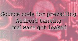 siliconreview-source-code-for-prevailing-android-banking-malware-got-leaked